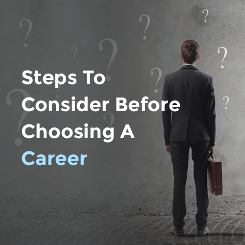 Steps To Consider Before Choosing A Career